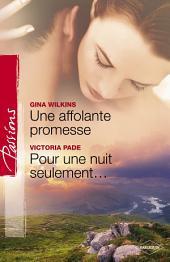 Une affolante promesse - Pour une nuit seulement (Harlequin Passions)