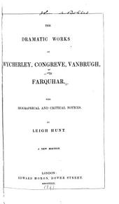 The Dramatic Works of Wycherley, Congreve, Vanbrugh, and Farquhar: With Biographical and Critical Notices