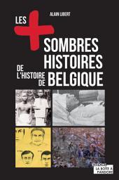 Les plus sombres histoires de l'histoire de Belgique: Secrets et anecdotes