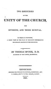 Two Discourses on the Unity of the Church, Her Divisions, and Their Removal: To which is Subjoined a Short View of the Plan of Religious Reformation Originally Adopted in the Secession