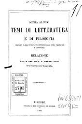 Sopra alcuni temi di letteratura e di filosofia proposti dalla Società promotrice degli studi filosofici e letterati relazione letta dal prof. G. Barzellotti nel comitato letterario del Circolo artistico