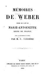 Mémoires de Weber, frère de lait de Marie-Anoinette, reine de France: avec avant-propos et notes