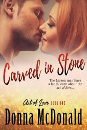 Carved In Stone (Romantic Comedy, Contemporary Romance, Humor): Book One of the Art Of Love Series