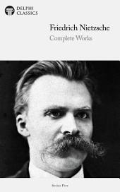 Delphi Complete Works of Friedrich Nietzsche (Illustrated): Friedrich Nietzsche
