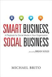 Smart Business, Social Business: A Playbook for Social Media in Your Organization