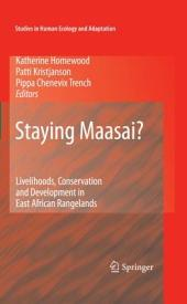 Staying Maasai?: Livelihoods, Conservation and Development in East African Rangelands