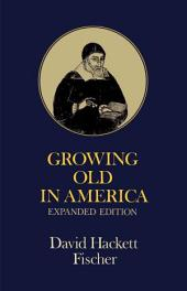 Growing Old in America : The Bland-Lee Lectures Delivered at Clark University: The Bland-Lee Lectures Delivered at Clark University