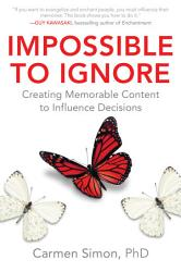 Impossible To Ignore Creating Memorable Content To Influence Decisions Book PDF