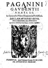 Paganini Gaudentii Rhaeti I.C. ... Declamationes octo. Extra ordinem habita anno 1629. Quarum conspectum versa pagina exhibet