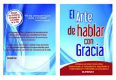 El Arte de Hablar con Gracia: Formulas efectivas para construir la tolerancia, mejorar la convivencia y prevenir la violencia