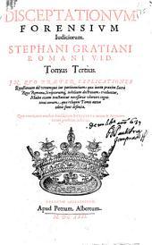 Disceptationum forensium iudiciorum Stephani Gratiani ... tomus primus [-quintus]: Volume 3