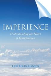 Imperience: Understanding the Heart of Consciousness