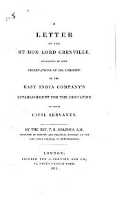 A Letter to the Rt. Hon. Lord Grenville: Occasioned by Some Observations of His Lordship on the East India Company's Establishment for the Education of Their Civil Servants