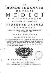 Il mondo inganato da falsi medici e disingannato Discorsi del dottor Giuseppe Gazola ... Opera postuma