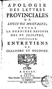 """Apologie des lettres provinciales de Louis de Montalte, contre la dernière réponse des PP. Jésuites, intitulé """"Entretiens de Cléandre et d'Eudoxe"""