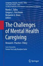 The Challenges of Mental Health Caregiving: Research • Practice • Policy