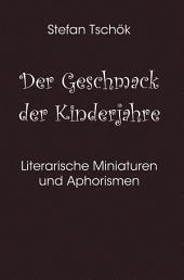 Der Geschmack der Kinderjahre: Literarische Miniaturen und Aphorismen