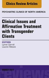 Clinical Issues and Affirmative Treatment with Transgender Clients, An Issue of Psychiatric Clinics of North America, E-Book