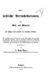 Ueber forstliche Versuchsstationen. Ein Weck- und Mahnruf an alle Pfleger und Freunde des deutschen Waldes, etc