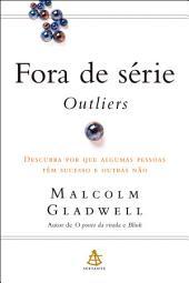 Fora de série - Outliers: Descubra por que algumas pessoas têm sucesso e outras não