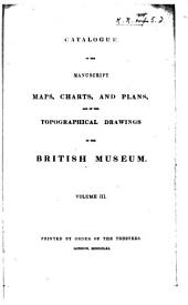 Catalogue of the Manuscript Maps, Charts, and Plans, and of the Topographical Drawings in the British Museum: Volume 3, Pages 1-336