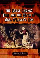 The Great Chicago Fire and the Myth of Mrs  O  Leary  s Cow PDF