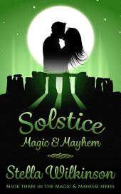 Solstice Magic & Mayhem: #3 Magic & Mayhem
