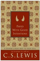 Paved with Good Intentions: A Demon's Road Map to Your Soul