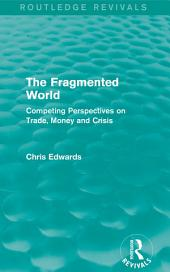 The Fragmented World: Competing Perspectives on Trade, Money and Crisis