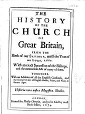 The History of the Church of Great Britain, from the Birth of Our Saviour, Untill the Year of Our Lord, 1667, Etc. [The Dedication, in Latin, Signed: G. G., I.e. William Geaves.]