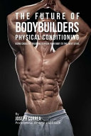 The Future of Bodybuilders Physical Conditioning