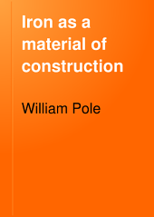 Iron as a Material of Construction: Being the Substance of a Course of Lectures Delivered at the Royal School of Naval Architecture, South Kensington