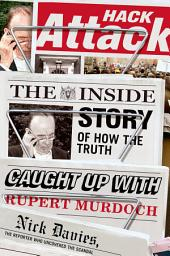 Hack Attack: The Inside Story of How the Truth Caught Up with Rupert Murdoch