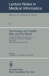 Technology and Health: Man and His World: A SALUTIS UNITAS Contribution to an International Conference on Medical Informatics, Riva del Garda, Italy, April 21–25, 1978