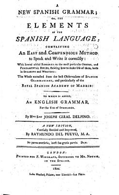 A New Spanish Grammar     To which is added  an English Grammar for the use of Spaniards     A new edition  carefully revised and improved by Raymundo del Pueyo PDF