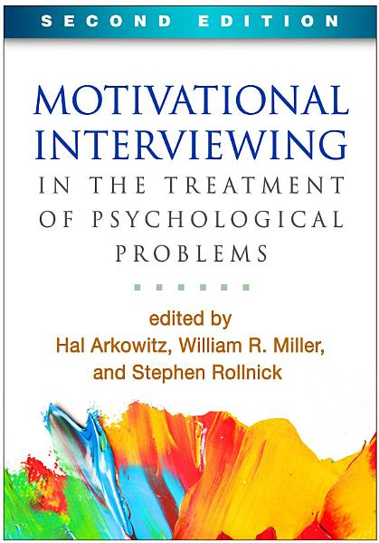 Motivational Interviewing in the Treatment of Psychological Problems  Second Edition