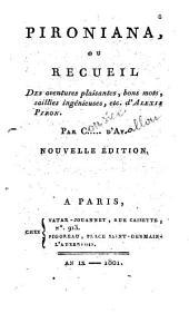 Pironiana, ou recueil des aventures plaisantes, bons mots, saillies ingénieuses, etc. d'Alexis Piron