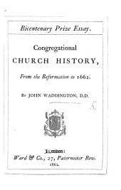 Bicentenary Prize Essay. Congregational Church History, from the Reformation to 1662
