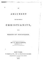 An Argument for the Truth of Christianity: In a Series of Discourses