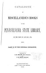 Catalogue of the Pennsylvania State Library: Catalogue of miscellaneous books. 742 p
