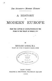 The Student's Modern Europe: A History of Modern Europe, from the Capture of Constantinople by the Turks to the Treaty of Berlin, 1878