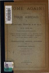 Home Again!: A Synopsis of a Tour Abroad by ... One of the Delegates Selected to Represent the American Medical Association, U.S.A., Mississippi Valley Medical Society ... at the International Medical Congress, Copenhagen, Denmark, Aug. 10-16, 1884