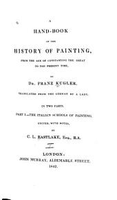 A Handbook of the History of Painting, from the Age of Constantine the Great to the Present Time: Part 1