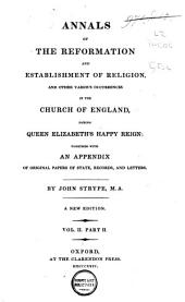 Annals of the Reformation and Establishment of Religion, and Other Various Occurrences in the Church of England, During Queen Elizabeth's Happy Reign: Together with an Appendix of Original Papers of State, Records, and Letters, Volume 4