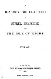 A Handbook for Travellers in Surrey, Hampshire, and the Isle of Wight. [By Richard J. King.] With map
