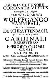Gloria et honore coronata Virtus Wolffgango Hannibali Comiti de Schrattenbach oblata a musis Benedictiho Sanct-Paulensibus Carinthiae