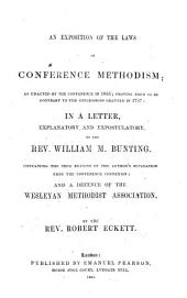 An exposition of the laws of Conference Methodism; as enacted by the Conference in 1835: ... in a letter explanatory and expostulatory to W. M. Bunting. Containing ... a defence of the Wesleyan Methodist Association