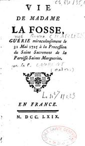 Vie de madame La Fosse, guérie miraculeusement le 31 mai 1725 à la procession du saint sacrement de la paroisse sainte Marguerite