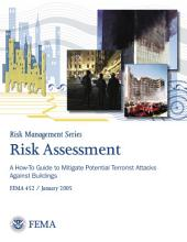 Risk Assessment: A How-to Guide to Mitigate Potential Terrorist Attacks Against Buildings : Providing Protection to People and Building