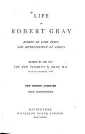 Life of Robert Gray: Bishop of Cape Town and Metropolitan of Africa